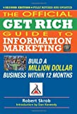 The Official Get Rich Guide to Information Marketing: Build a Million Dollar Business Within 12 Months