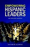 Empowering Hispanic Leaders, Victor H. Cuartas, 0982087551