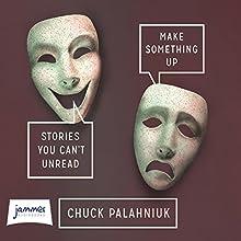 Make Something Up | Livre audio Auteur(s) : Chuck Palahniuk Narrateur(s) : Chuck Palahniuk, Ken Marks, Luis Moreno, Rich Orlow, T. Ryder Smith, Scott Sowers