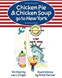 Chicken Pie & Chicken Soup go to New York: The story of Chicken Pie and Chicken Soup's trip to New York. Chicken Pie wants to find the Statue of ... of Chicken Pie &  Chicken Soup) (Volume 1)