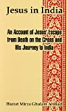 Jesus in India: An Account of Jesus' Escape from Death on the Cross and His Journey to India