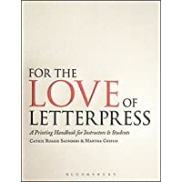 For the Love of Letterpress: A Printing Handbook for Instructors & Students