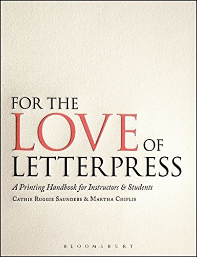 For the Love of Letterpress: A Printing Handbook for Instructors and Students ()