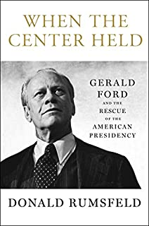 Book Cover: When the Center Held: Gerald Ford and the Rescue of the American Presidency