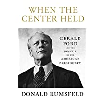 When the Center Held: Gerald Ford and the Rescue of the American Presidency