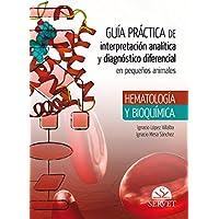 Guía Práctica De Interpretación Analítica y Diagnóstico DIFERENCIAL EN Pequeños Animales. Hematología y bioquímica…