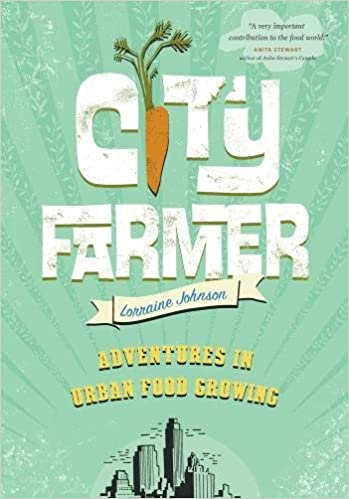 City Farmer - Adventures in Urban Food Growing by Lorraine Johnson