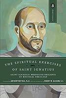 The Spiritual Exercises of Saint Ignatius: Saint Ignatius' Profound Precepts of Mystical Theology (Image Classics)