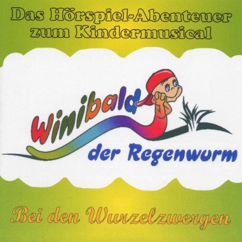 Winibald der Regenwurm: Bei den Wurzelzwergen. Das Hörspiel-Abenteuer zum Kindermusical