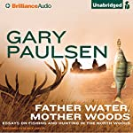 Father Water, Mother Woods: Essays on Fishing and Hunting in the North Woods | Gary Paulsen