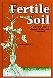 Fertile Soil : A Grower's Guide to Organic and Inorganic Fertilizers, Parnes, Robert, 0932857035