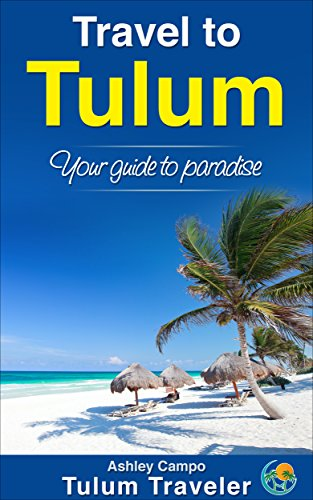 Travel to Tulum: Your guide to paradise