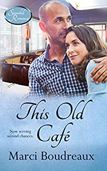 This Old Cafe (Stonehill Romance Book 5) by [Boudreaux, Marci]