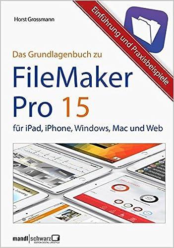 Filemaker Pro 15 Das Grundlagenbuch Automatisierung Gestaltung