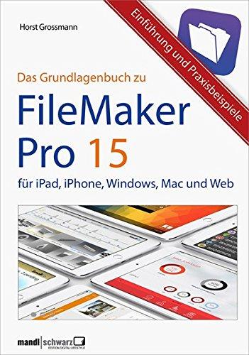 FileMaker 15 - Apps und Datensysteme für iPad, iPhone, Windows, Mac und sicher über das Web: das Grundlagenbuch mit Praxisbeispielen Gebundenes Buch – 28. Oktober 2016 Horst Grossmann Mandl & Schwarz Verlag 3944519671 FileMaker Pro 15