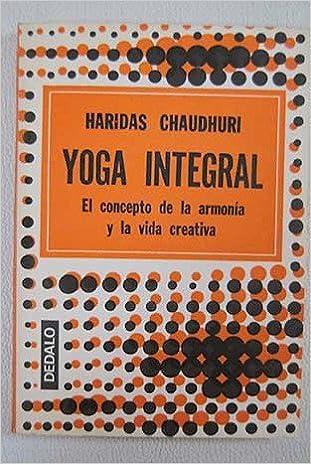 YOGA INTEGRAL EL CONCEPTO DE LA ARMONIA Y LA VIDA: HARIDAS ...