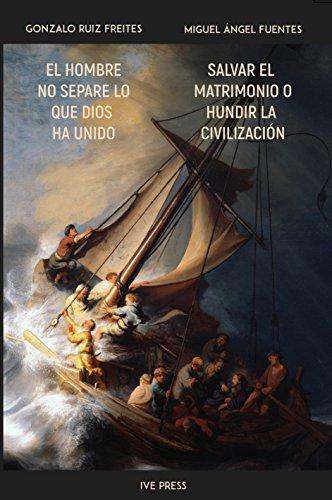 El hombre no separe lo que Dios ha unido - Salvar el matrimonio o hundir la civilización (Spanish Edition)