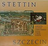 img - for Stettin: Ansichten aus funf Jahrhunderten : Ausstellung, Regensburg, Museum Ostdeutsche Galerie, 25. Juli bis 8. September 1991 ... = Szczecin : ... Museum Ostdeutsche Galerie) (German Edition) book / textbook / text book