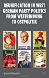 Reunification in West German Party Politics from Westbindung to Ostpolitik, Kleuters, Joost, 0230301673