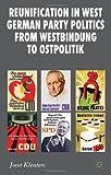 Reunification in West German Party Politics from Westbindung to Ostpolitik, Kleuters, Joost, 0230301673