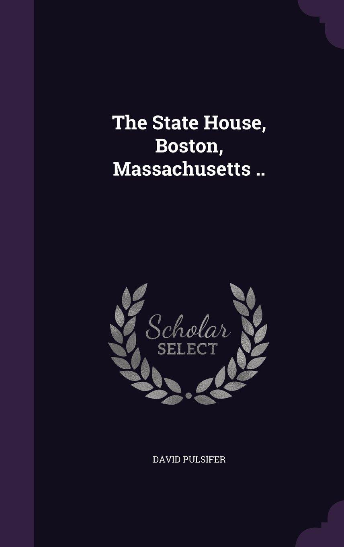Read Online The State House, Boston, Massachusetts .. ebook