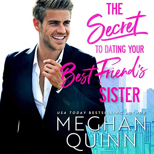 The Secret to Dating Your Best Friend's Sister (Words For Your Best Friend)