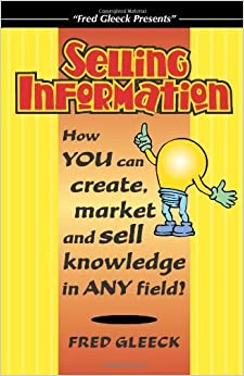 Selling Information: How You Can Create, Market and Sell Knowledge in Any Field by Fred Gleeck (2004-06-03)