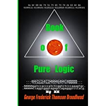 Book of Pure Logic - George Frederick Thomson Broadhead: Studies & Analysis Of The Bible And Of Life