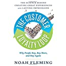 The Customer Loyalty Loop: The Science Behind Creating Great Experiences and Lasting Impressions