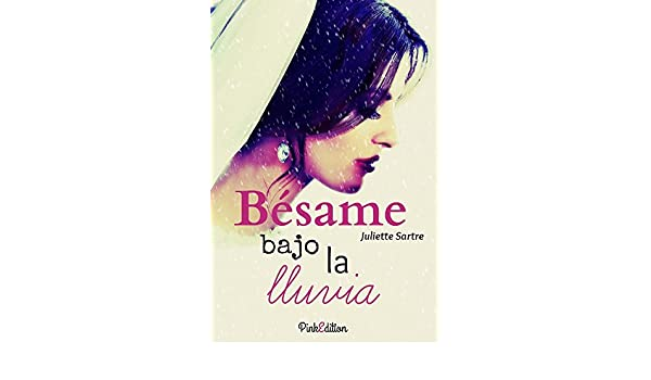 Bésame bajo la lluvia (Spanish Edition) - Kindle edition by Juliette Sartre. Literature & Fiction Kindle eBooks @ Amazon.com.