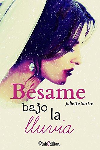Bésame bajo la lluvia (Spanish Edition) by [Sartre, Juliette]