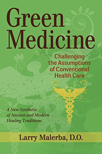 Green Medicine: Challenging the Assumptions of Conventional Health Care - Green Medicine