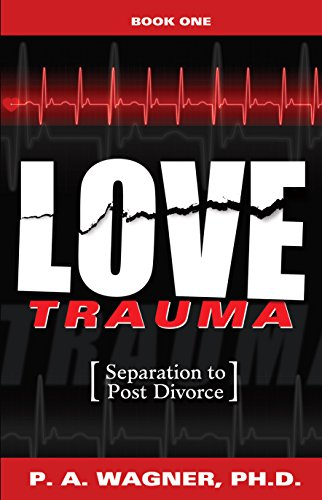 Book: Love Trauma - Separation to Post Divorce by Dr. Paul A. Wagner