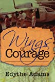 Wings of Courage, Edythe Adams, 143432303X