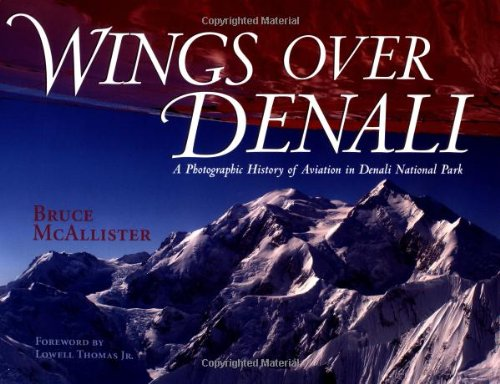 Wings over Denali: A Photographic History of Aviation in Denali National Park Bruce McAllister