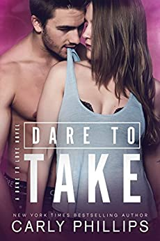 Dare to Take (Dare to Love Book 6) by [Phillips, Carly]