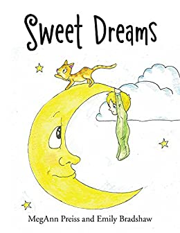 Sweet Dreams - Kindle edition by MegAnn Preiss, Emily Bradshaw. Children Kind...