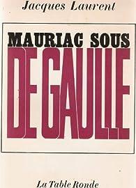 Mauriac sous De Gaulle par Jacques Laurent