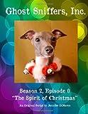 Ghost Sniffers, Inc. Season 2, Episode 0 Script: the Spirit of Christmas, Jennifer DiMarco, 1495209261
