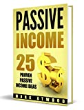 Passive Income: 25 Proven Business Ideas FOR ANYONE To Generate Passive Income Streams Online  (Revised 2018 Edition) (Passive Income Ideas, Passive income, Passive Income Books)