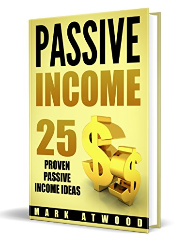 Passive Income: 25 Proven Business Ideas FOR ANYONE To Generate Passive Income Streams Online  (Revised 2018 Edition) (Passive Income Ideas, Passive income, Passive Income Books)