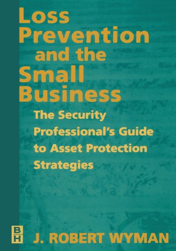 Loss Prevention and the Small Business: The Security Professional's Guide to Asset Protection Strategies (Best Asset Protection Strategies)