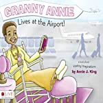 Granny Annie Lives at the Airport! | Annie J. King