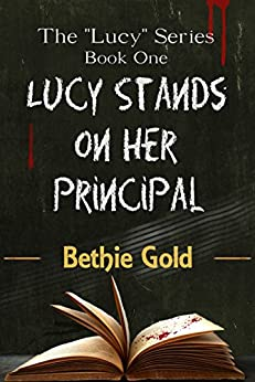 "Lucy Stands on Her Principal (The ""Lucy"" Series Book 1) by [Gold, Bethie]"