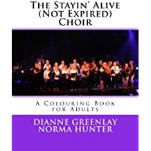 The Stayin' Alive (Not Expired) Choir: A Colouring Book for Adults