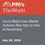 Some Black Lives Matter Activists Plan Not to Vote in November | Leo Hornak