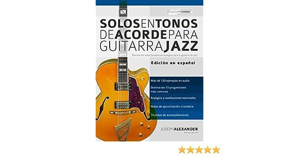 Solos en tonos de acorde para guitarra jazz: Edición en español eBook: Joseph Alexander, María Julieta Pallero: Amazon.es: Tienda Kindle