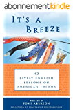 It's A Breeze: 42 Lively English Lessons on American Idioms (English Edition)