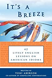 It's A Breeze: 42 Lively English Lessons on American Idioms (American Expressions Book 1)