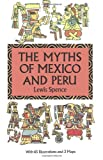 The Myths of Mexico and Peru, Lewis Spence, 0486283321